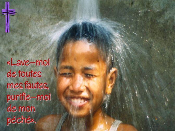 «Lave-moi de toutes mes fautes, purifie-moi de mon péché».