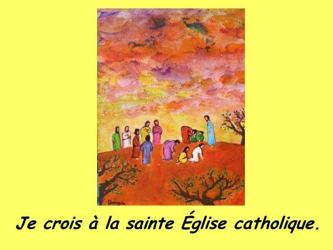 Je crois à la sainte Église catholique.